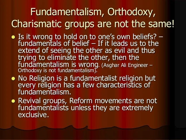 Fundamentalism, Orthodoxy, Charismatic groups are not the same! ? Is it wrong to hold on to one's own beliefs? – fundament...