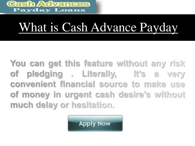 Cash Advance Payday Loans - Ordinary Way To Get Approach Desire Money