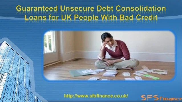 Guaranteed Unsecure Debt Consolidation Loans for UK People with Bad C…