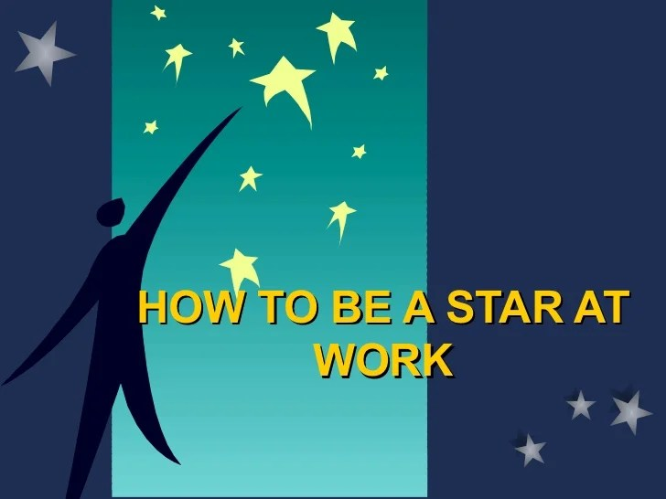 Bad Qualities Of A Leader How To Be A Star At Work Ppt @ Bec Doms Mba