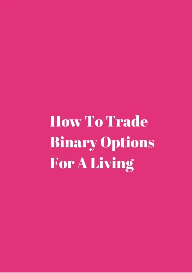 How to trade binary options for a living