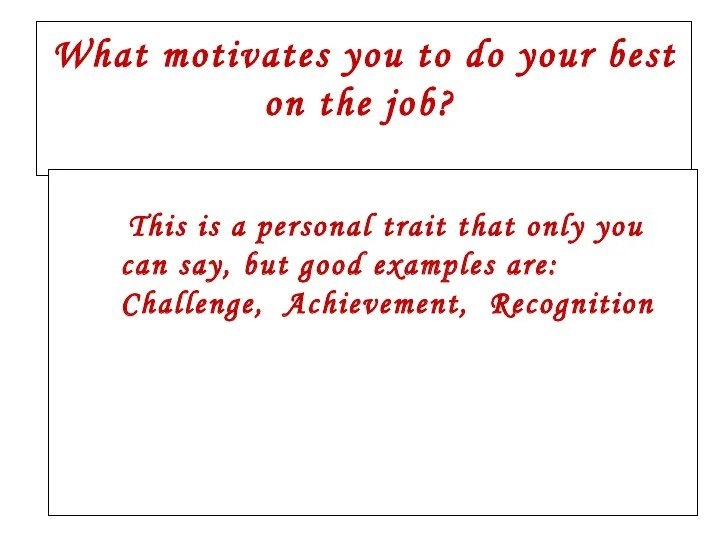 what motivates you to do a good job interview answer - Ozilalmanoof - best interview answers