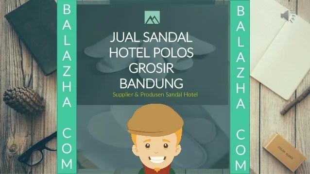Supplier Produsen Sandal HotelJUAL SANDALHOTEL