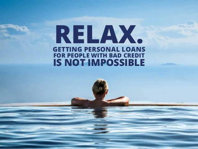 RELAX. Getting Personal Loans for People with Bad Credit Is Not Impos…