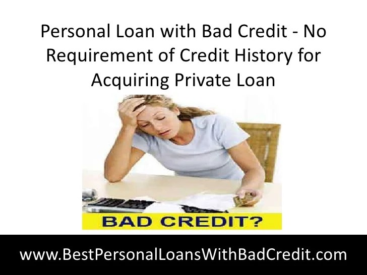 Personal loan with bad credit no requirement of credit history for