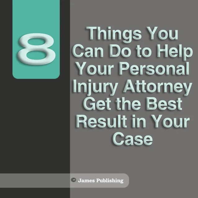 8 things you can do to help your personal injury attorney get the bes…