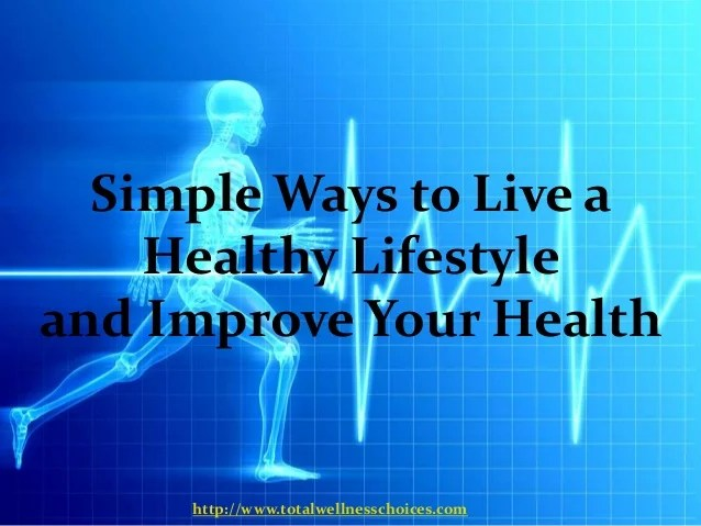 Simple ways to live a healthy lifestyle and improve your ...