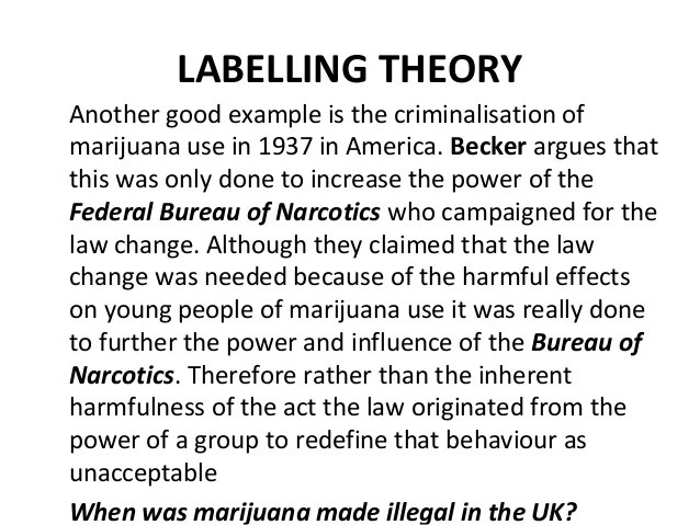 "assess the usefulness of the labelling Labelling theories of crime 1 labelling theories of crime by olivia and toby 2 the social construction of crime• labelling theorists are interested in how and why certain acts are defined as criminal no act is inherently criminal in itself (killing people is not a crime if committed by soldiers in war) howard becker ""social groups."