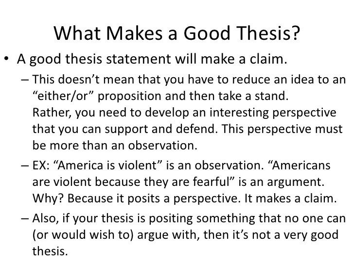 how to make a good thesis Every paper that you write has a thesis in a summary paper, your thesis is a statement of this is a good start, but is not specific enough.