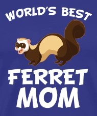 World\u0027s Best Ferret Mom Cool Ferret Owner by Awesome Shirts