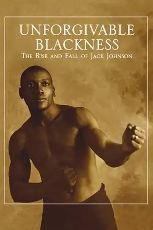 Image Unforgivable Blackness: The Rise and Fall of Jack Johnson