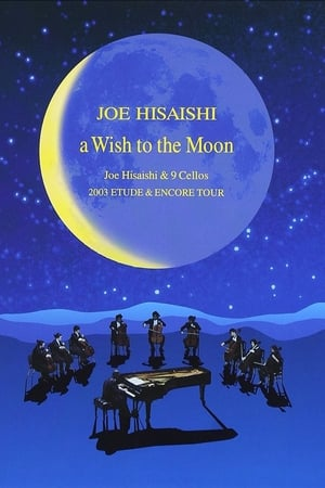 Image A Wish to the Moon: Joe Hisaishi & 9 Cellos 2003 Etude & Encore Tour