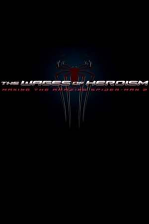 Image The Wages of Heroism: Making The Amazing Spider-Man 2