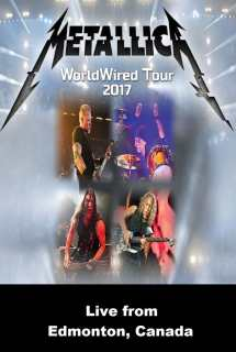 Metallica: WorldWired Tour 2017 - Live from Edmonton, Canada ~ 2017
