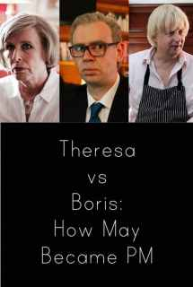 Theresa vs Boris: How May Became PM ~ 2017