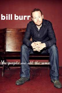 Bill Burr: You People Are All The Same ~ 2012