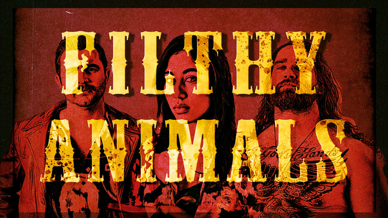 Watch Filthy Animals Full Movie HD Online Free