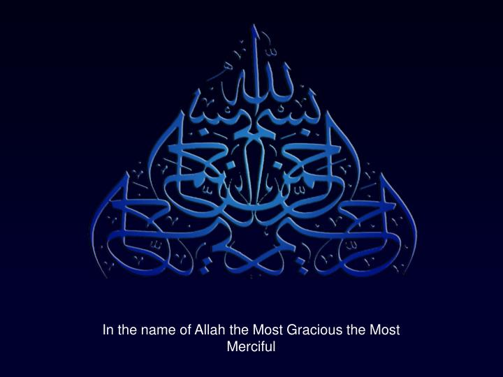 PPT - In the name of Allah the Most Gracious the Most Merciful