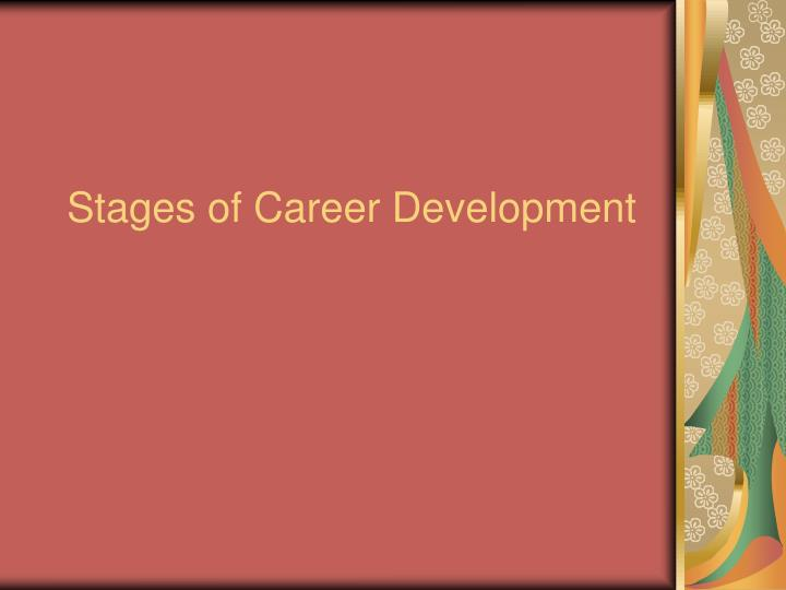 PPT - Stages of Career Development PowerPoint Presentation - ID1794970