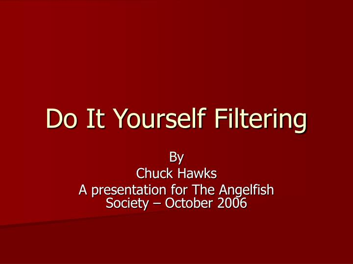 PPT - Do It Yourself Filtering PowerPoint Presentation - ID1804928