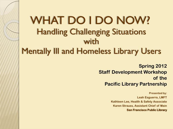 PPT - WHAT DO I DO NOW? Handling Challenging Situations with