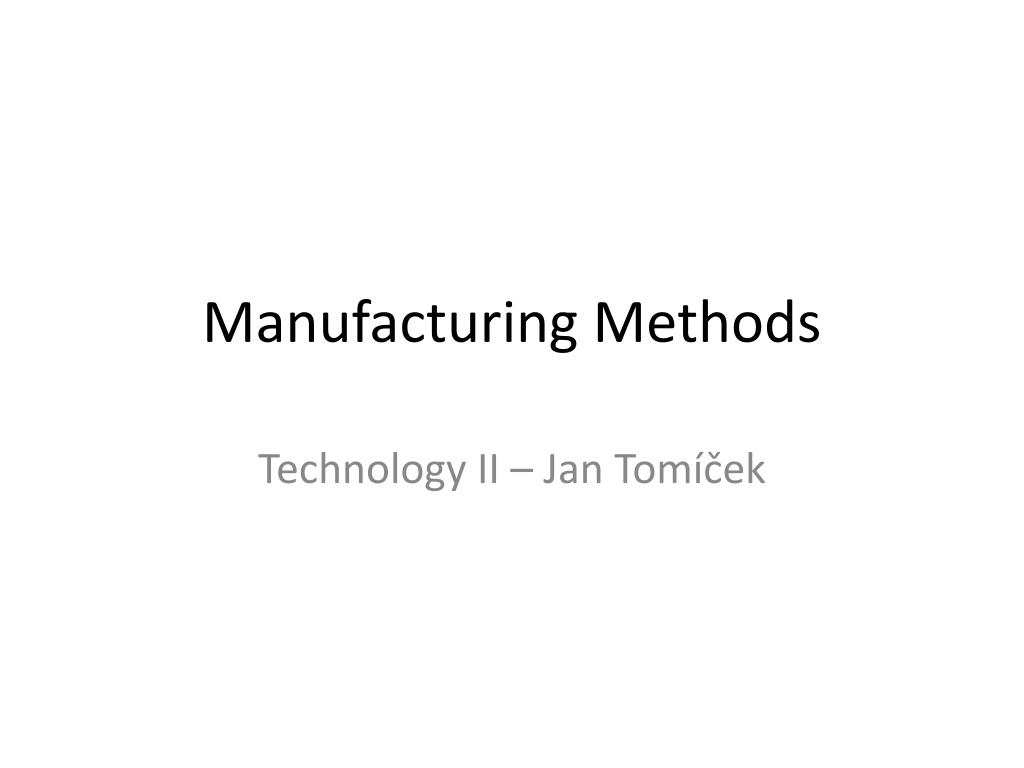 Manufacturing Methods Ppt Manufacturing Methods Powerpoint Presentation Id 2074646