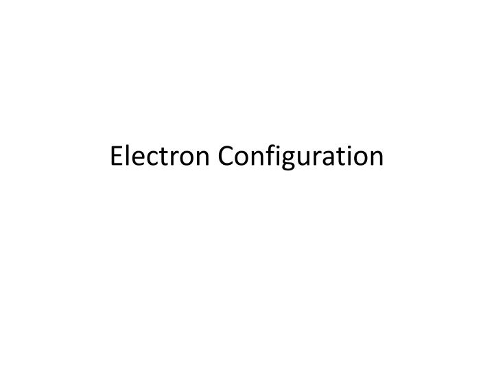 PPT - Electron Configuration PowerPoint Presentation - ID2098584