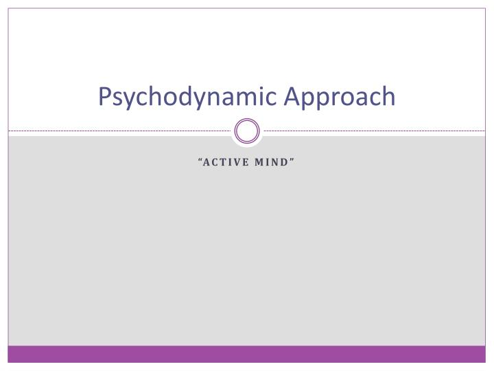 PPT - Psychodynamic Approach PowerPoint Presentation - ID2130640