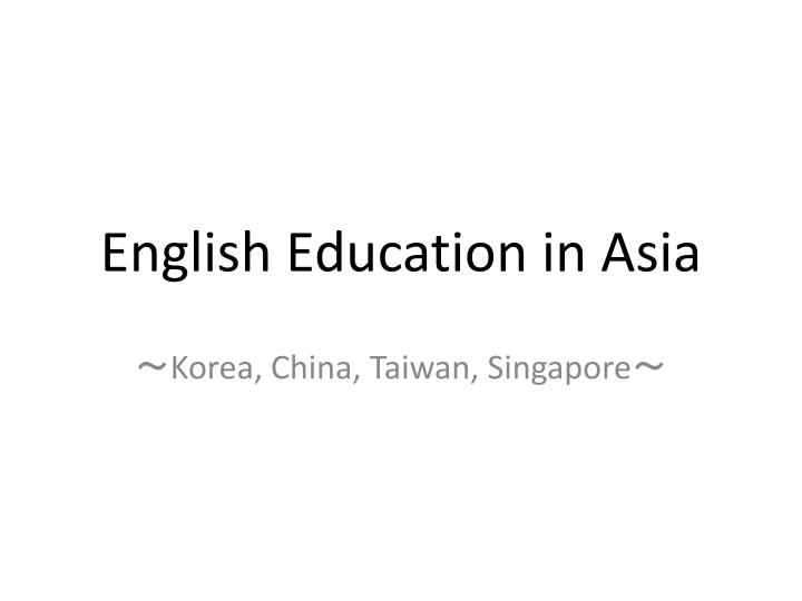 PPT - English Education in Asia PowerPoint Presentation - ID2153257