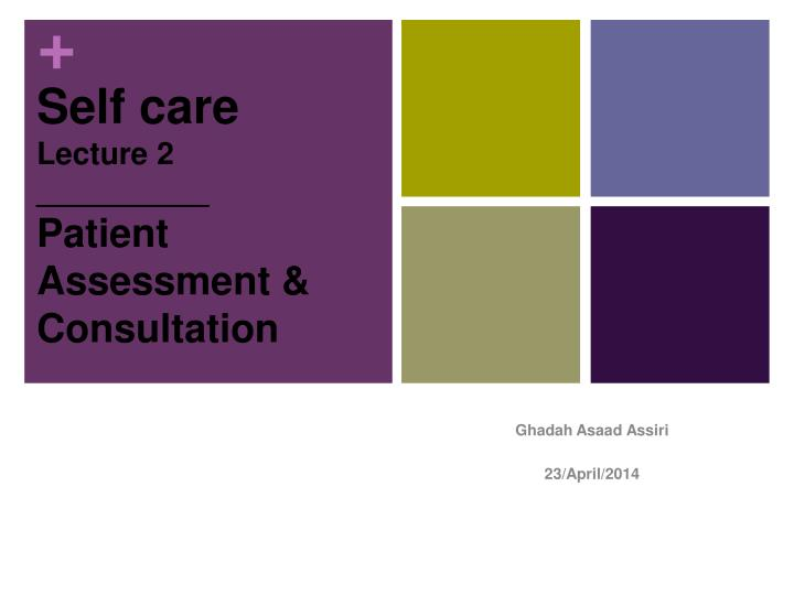 PPT - Self care Lecture 2 ______ Patient Assessment  Consultation