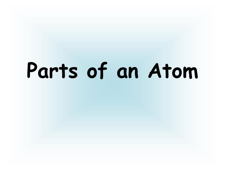 PPT - Parts of an Atom PowerPoint Presentation - ID2245600