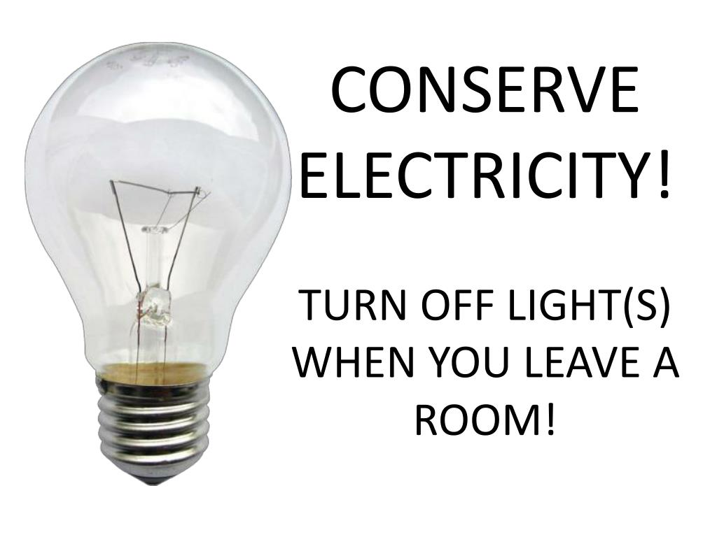 Conserve Electricity Ppt Conserve Electricity Turn Off Light S When You Leave A