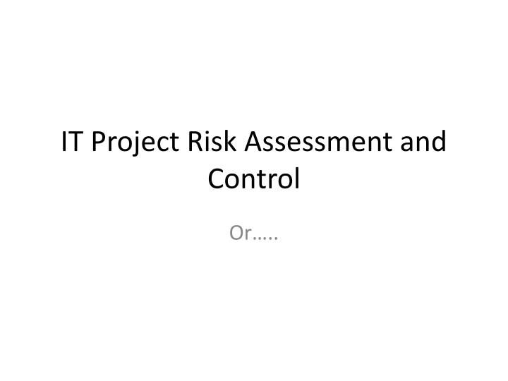 PPT - IT Project Risk Assessment and Control PowerPoint Presentation