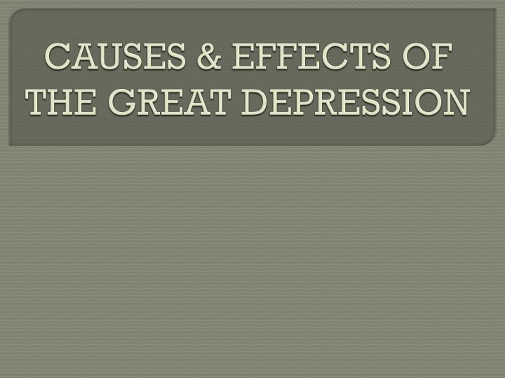 PPT - CAUSES  EFFECTS OF THE GREAT DEPRESSION PowerPoint