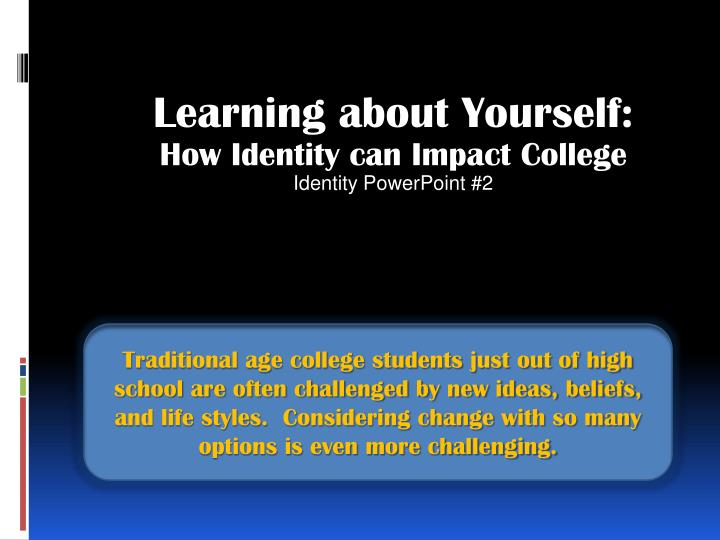 PPT - Learning about Yourself How Identity can Impact College