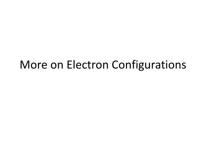 PPT - More on Electron Configurations PowerPoint Presentation - ID