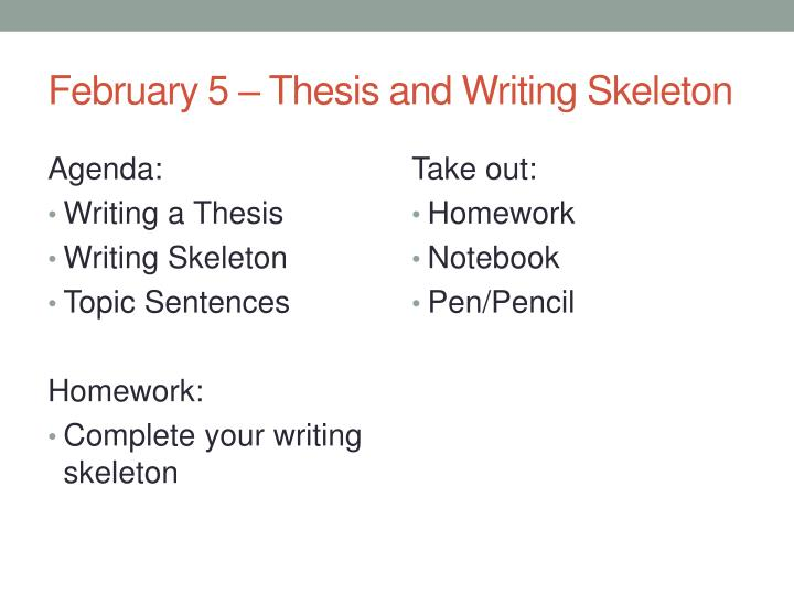 PPT - February 5 \u2013 Thesis and Writing Skeleton PowerPoint