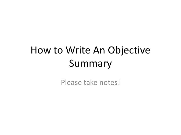 PPT - How to Write An Objective Summary PowerPoint Presentation - ID - what is an objective summary