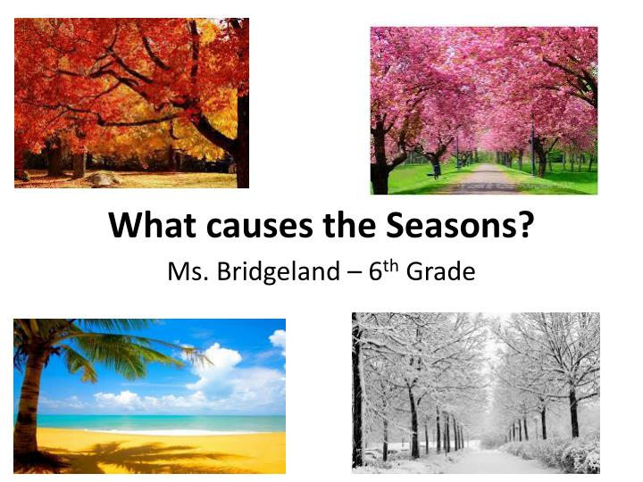 PPT - What causes the Seasons? PowerPoint Presentation - ID2529052