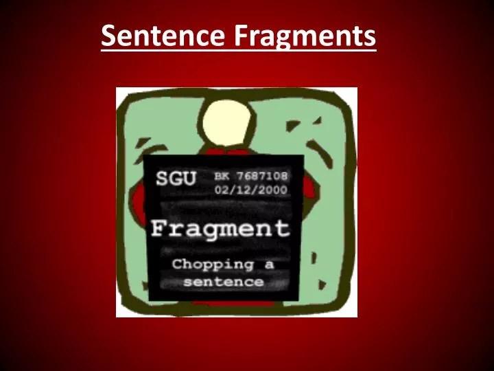 PPT - Sentence Fragments PowerPoint Presentation - ID2536576