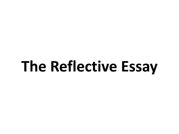 PPT - The Reflective Essay PowerPoint Presentation - ID2558640