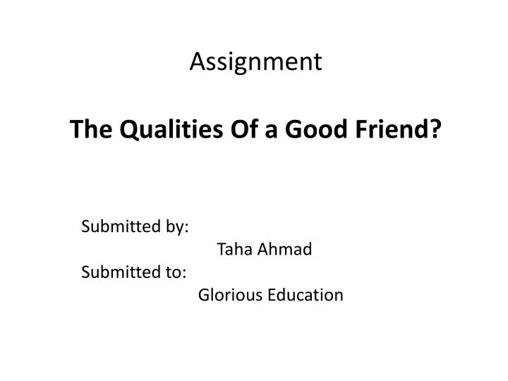 PPT - Assignment The Qualities Of a Good Friend? PowerPoint