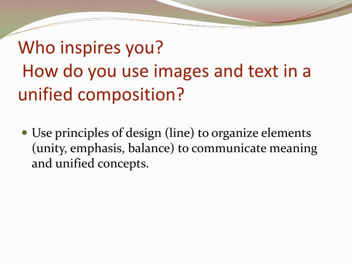 PPT - Who inspires you? How do you use images and text in a unified