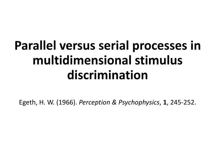 PPT - Parallel versus serial processes in multidimensional stimulus