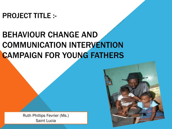 PPT - PROJECT TITLE - BeHAVIOUR CHANGE AND COMMUNICATION