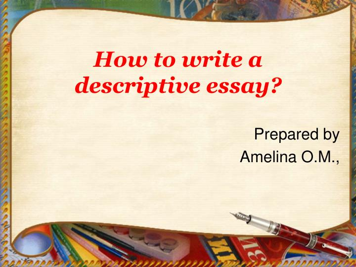 PPT - How to write a descriptive essay? PowerPoint Presentation - ID