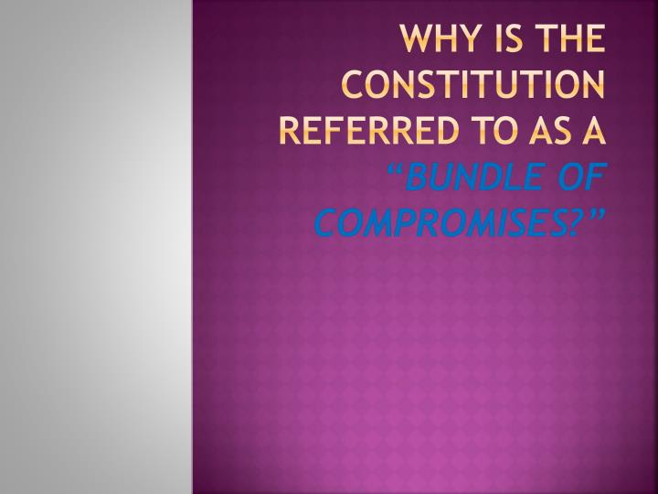 PPT - Why is the Constitution referred to as a \u201cbundle of