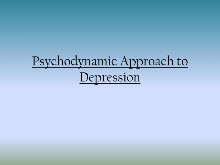 PPT - Psychodynamic Approach to Depression PowerPoint Presentation
