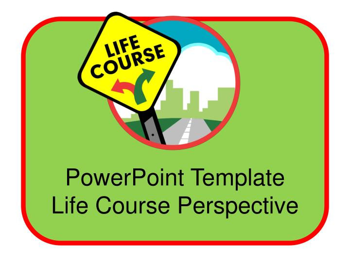 PPT - PowerPoint Template Life Course Perspective PowerPoint