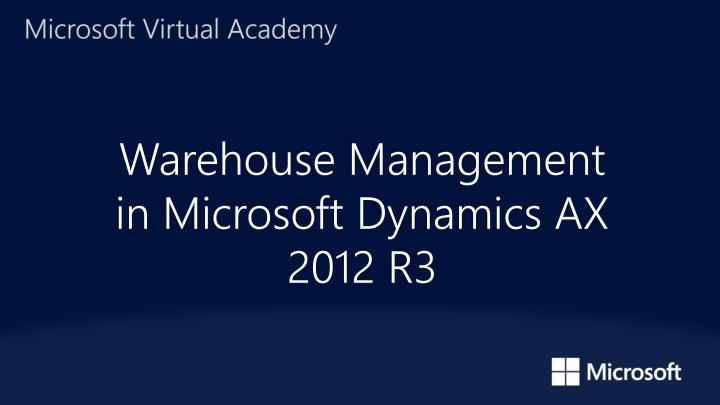 PPT - Warehouse Management in Microsoft Dynamics AX 2012 R3
